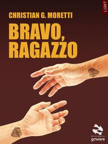 Bravo, ragazzo - Christian G. Moretti - ebook