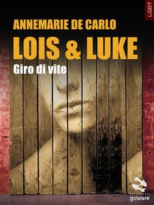 Lois & Luke. Giro di vite - Annemarie De Carlo - copertina