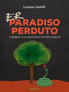 Er Paradiso perduto (indàggine su un pasticciàccio de tanto tempo fa). Testo romanesco - Luciano Santilli - ebook