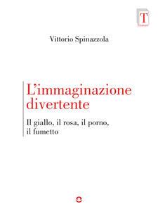 L' immaginazione divertente. Il giallo, il rosa, il porno e il fumetto - Vittorio Spinazzola - ebook