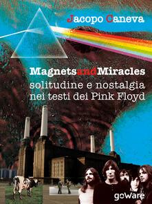 Magnets and miracles. Solitudine e nostalgia nei testi dei Pink Floyd - Jacopo Caneva - copertina