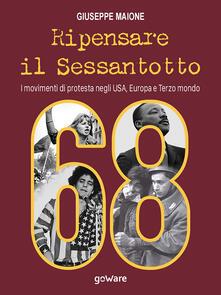Ripensare il sessantotto. I movimenti di protesta negli USA, Europa e terzo mondo - Giuseppe Maione - copertina