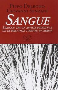 Sangue. Dialogo tra un artista buddista e un ex brigatista tornato in libertà