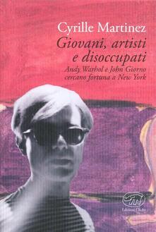 Giovani, artisti e disoccupati. Andy Warhol e John Giorno cercano fortuna a New York - Cyrille Martinez - copertina