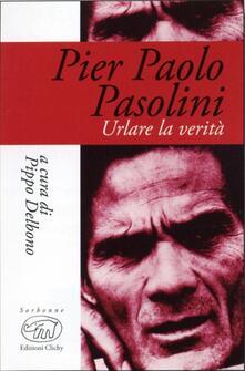 Rallydeicolliscaligeri.it Pier Paolo Pasolini. Urlare la verità Image