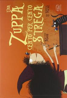 Una zuppa cento per cento strega. Ediz. illustrata - Simon Quitterie - copertina
