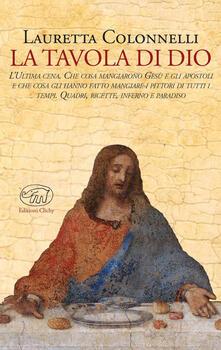 La tavola di Dio. Ediz. illustrata - Lauretta Colonnelli - copertina