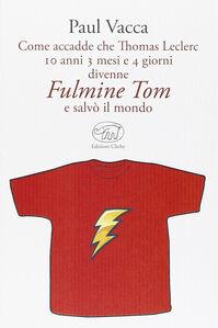 Come accadde che Thomas Leclerc 10 anni 3 mesi e 4 giorni divenne Fulmine Tom e salvò il mondo