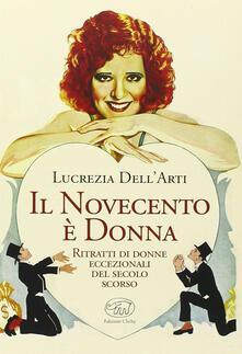 Il Novecento è donna. Ritratti di donne eccezionali del secolo scorso - Lucrezia Dell'Arti - copertina