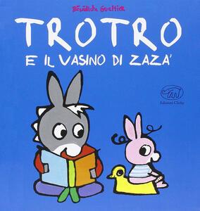 TroTro e il vasino di Zara. Ediz. illustrata