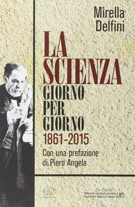 Libro La scienza giorno per giorno (1861-2015) Mirella Delfini