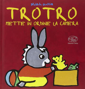 Trotro mette in ordine la camera. Ediz. illustrata