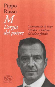 M. Lorgia del potere. Controstoria di Jorge Mendes, il padrone del calcio globale.pdf