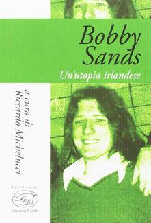 Bobby Sands. Un'utopia irlandese - copertina