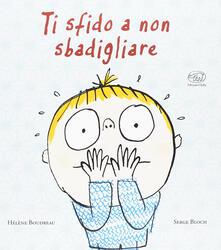 Ti sfido a non sbagliare - Hélène Boudreau,Serge Bloch - copertina