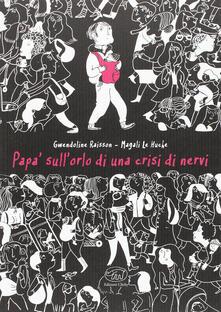 Papà sull'orlo di una crisi di nervi - Magali Le Huche,Gwendoline Raisson - copertina