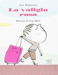 La La valigia rosa. Ediz. illustrata - Morgenstern Susie Bloch Serge - wuz.it