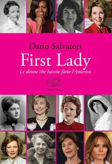 First lady. Le donne che hanno fatto l'America - Dario Salvatori - copertina