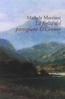 La figlia del partigiano O'Connor - Michele Marziani - copertina