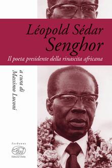 Léopold Sédar Senghor. Il poeta presidente della rinascita africana - copertina