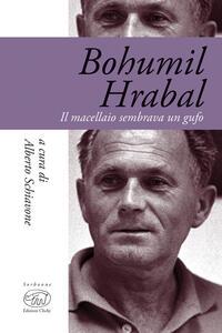Bohumil Hrabal. Il macellaio sembrava un gufo