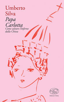 Papa Carlotta. Come salvare la Chiesa dall'inferno - Umberto Silva - copertina
