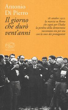 Il giorno che durò ventanni. 22 ottobre 1922: la marcia su Roma.pdf
