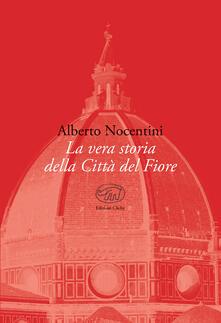 La vera storia della Città del Fiore - Alberto Nocentini - copertina