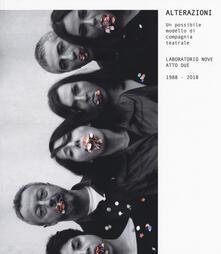 Alterazioni. Un possibile modello di compagnia teatrale. Laboratorio Nove Atto Due 1988-2018 - copertina