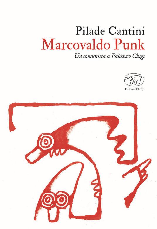 Marcovaldo Punk. Un comunista a Palazzo Chigi - Pilade Cantini - copertina