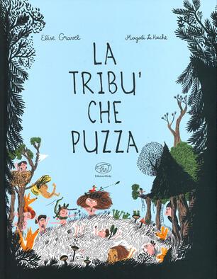 La tribù che puzza. Ediz. a colori - Elise Gravel - Magali Le Huche - -  Libro - Edizioni Clichy - Carrousel | IBS