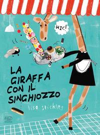 La La giraffa con il singhiozzo. Ediz. a colori - Stickley Lisa - wuz.it