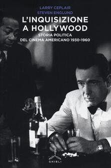 L' inquisizione a Hollywood. Storia politica del cinema americano 1930-1960 - Larry Ceplair,Steven Englund - copertina