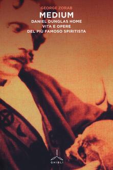 Medium. Daniel Dunglas Home: vita e opere del più famoso spiritista.pdf