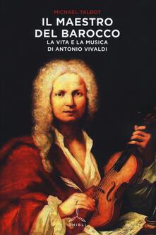 Il maestro del barocco. La vita e la musica di Antonio Vivaldi - Michael Talbot - copertina