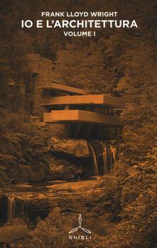 Io e l'architettura. Vol. 1 - Frank L. Wright - copertina