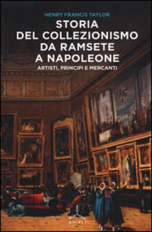 Storia del collezionismo da Ramsete a Napoleone. Artisti, principi e mercanti - Henry F. Taylor - copertina