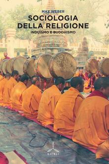 Sociologia della religione. Induismo e buddhismo - Max Weber - copertina