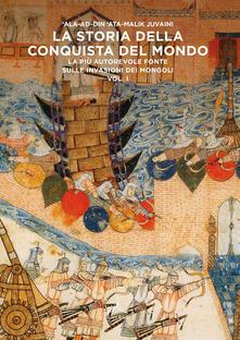 La storia della conquista del mondo. La più autorevole fonte sulle invasioni dei Mongoli - Ata Malik Juvaini - copertina
