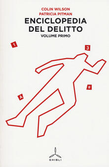 Enciclopedia del delitto. Vol. 1: A-H. - Colin Wilson,Patricia Pitman - copertina