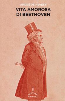 Vita amorosa di Beethoven - André de Hevesy - copertina