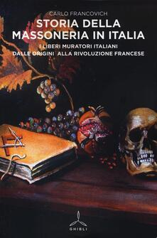 Storia della massoneria in Italia. I Liberi Muratori italiani dalle origini alla Rivoluzione francese - Carlo Francovich - copertina