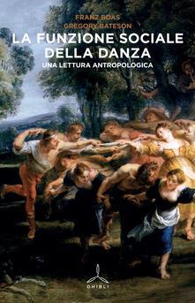 La funzione sociale della danza. Una lettura antropologica - Franz Boas,Gregory Bateson - copertina