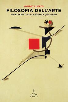 Filosofia dell'arte. Primi scritti sull'estetica (1912-1914) - György Lukács - copertina