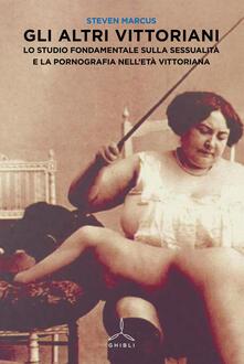 Gli altri vittoriani. Lo studio fondamentale sulla sessualità e la pornografia nelletà vittoriana.pdf