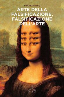 Arte della falsificazione, falsificazione dell'arte - Frank Arnau - copertina