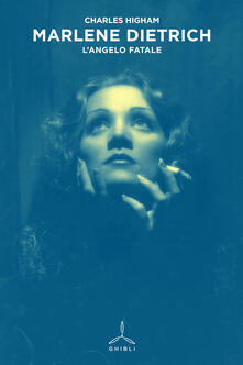 Marlene Dietrich. L'angelo fatale - Charles Higham - copertina