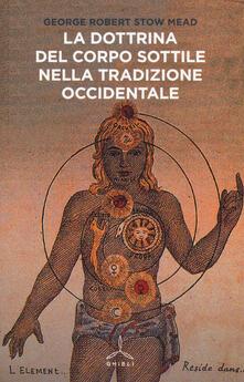 La dottrina del corpo sottile nella tradizione occidentale - George Robert Stowe Mead - copertina