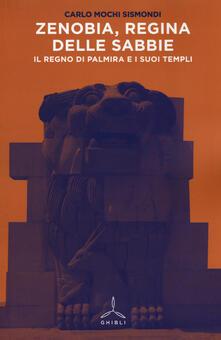 Zenobia, regina delle sabbie. Il regno di Palmira i i suoi templi - Carlo Mochi Sismondi - copertina