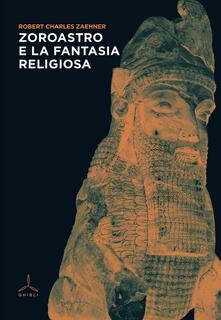 Zoroastro e la fantasia religiosa - Robert Charles Zaehner - copertina